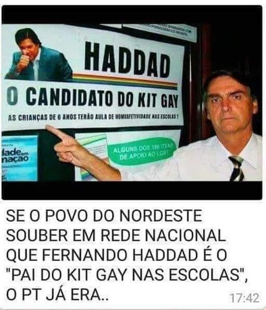 """Example of false information spread online and reinforced by Jair Bolsonaro's campaign. The far-right candidate points to a banner with the words 'Haddad, the gay kit candidate. Will 6-year-olds have homo-affectivity classes in school?'; the caption reads 'If people in the Northeast learn from national media that Haddad is the 'father of the gay kit in schools', it's the end of the Workers' Party'."""